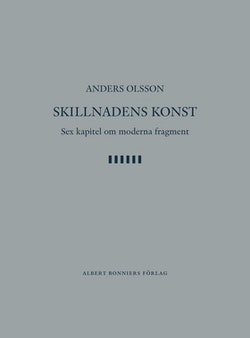 Skillnadens konst : sex kapitel om moderna fragment
