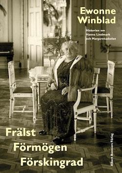 Frälst, förmögen, förskingrad : historien om Hanna Lindmark och Margaretaskolan