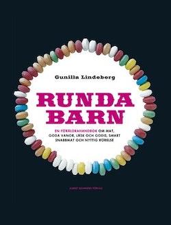 Runda barn : en föräldrahandbok om mat, goda vanor, läsk och godis, smart snabbmat och nyttig rörelse