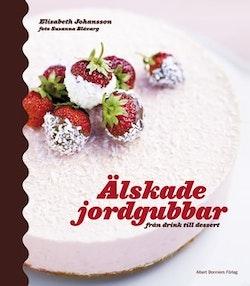 Älskade jordgubbar : från drink till dessert