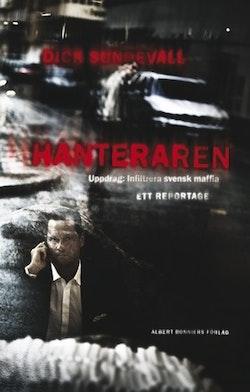 Hanteraren : uppdrag: infiltrera svensk maffia