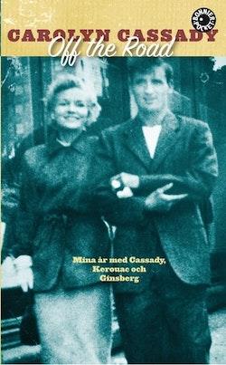 Off the road : mina år med Cassady, Kerouac och Ginsberg