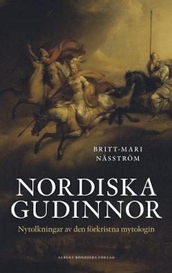 Nordiska gudinnor : nytolkningar av den förkristna mytologin