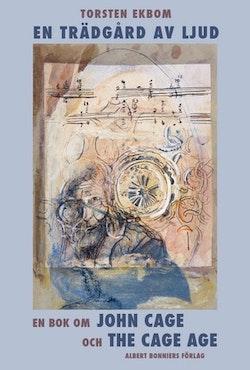 En trädgård av ljud : en bok om John Cage och The Cage age