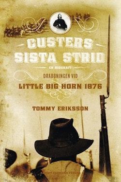 Custers sista strid : en biografi : drabbningen vid Little big horn 1876