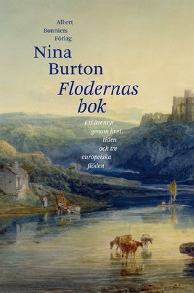 Flodernas bok : ett äventyr genom livet, tiden och tre europeiska flöden