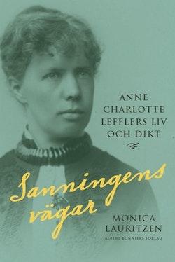 Sanningens vägar : Anne Charlotte Lefflers liv och dikt