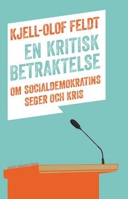 En kritisk betraktelse : om socialdemokratins seger och kris