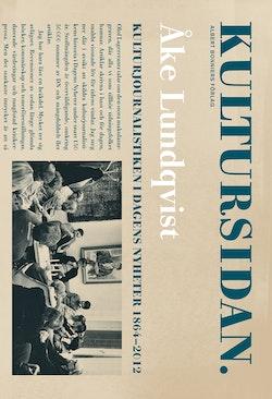 Kultursidan : Kulturjournalistiken i Dagens Nyheter 1864-2012