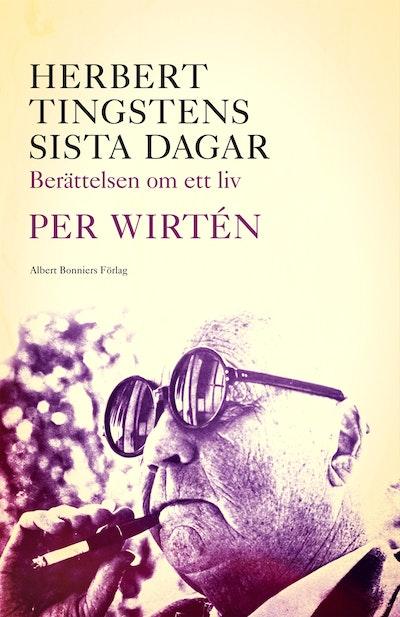 Herbert Tingstens sista dagar : berättelsen om ett liv