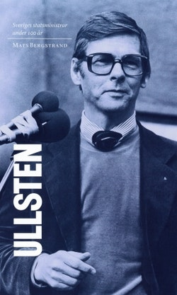 Sveriges statsministrar under 100 år : Ola Ullsten