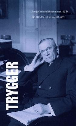 Sveriges statsministrar under 100 år : Ernst Trygger