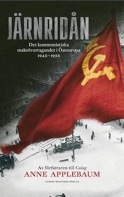 Järnridån : det kommunistiska maktövertagandet i Östeuropa 1945 - 1956