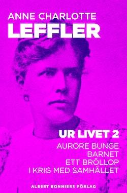 Ur livet 2. Aurore Bunge ; Barnet ; Ett bröllop ; I krig med samhället
