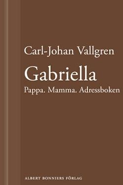 Gabriella : Pappa. Mamma. Adressboken : En novell ur Längta bort