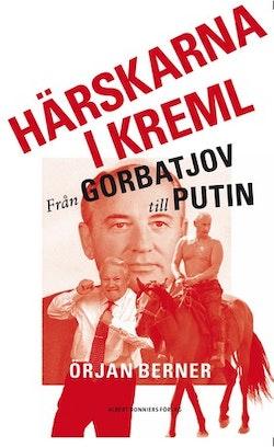 Härskarna i Kreml : från Gorbatjov till Putin