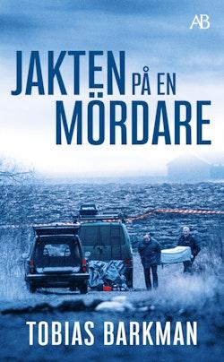 Jakten på en mördare : Ett reportage om spaningsgruppen som löste det omöjliga fallet
