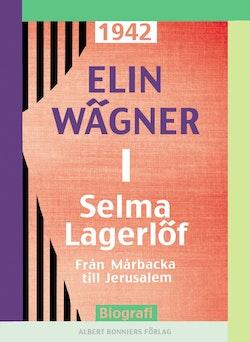 Selma Lagerlöf. 1, Från Mårbacka till Jerusalem