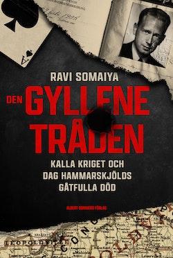 Den gyllene tråden : Kalla kriget och Dag Hammarskjölds gåtfulla död