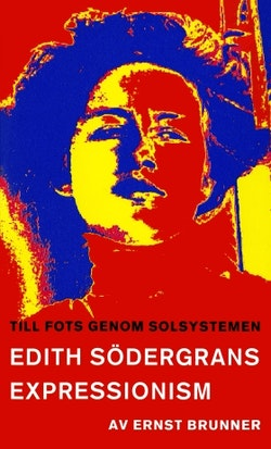 Till fots genom solsystemen : en studie i Edith Södergrans expressionism