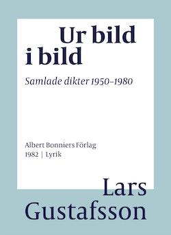 Ur bild i bild : samlade dikter 1950-1980