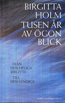 Tusen år av ögonblick : från den heliga Birgitta till den syndiga
