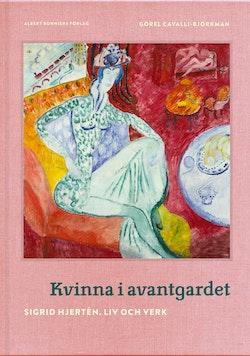Kvinna i avantgardet : Sigrid Hjertén - liv och verk