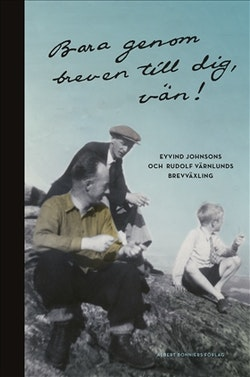 Bara genom breven till dig, vän! : Brevväxling Eyvind Johnson och Rudolf Värnlund