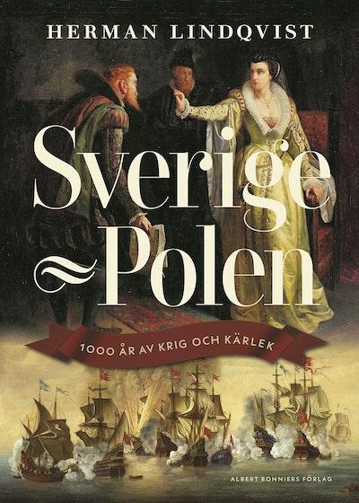 Sverige - Polen : 1000 år av krig och kärlek