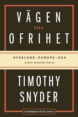 Vägen till ofrihet : Ryssland, Europa och USA
