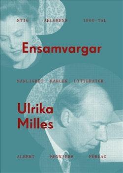 Ensamvargar : Stig Ahlgrens 1900-tal. Manlighet, kärlek och litteratur