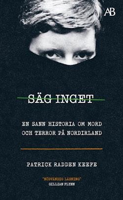 Säg inget : en sann historia om mord och terror på Nordirland