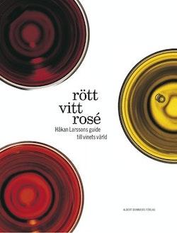 Rött, vitt, rosé : Håkan Larssons guiden till vinets värld