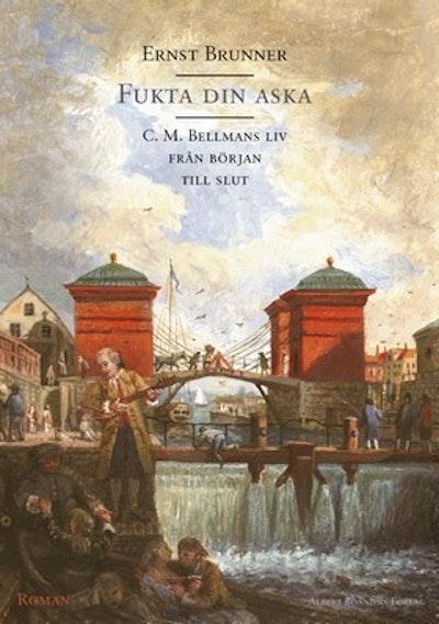 Fukta din aska : C. M. Bellmans liv från början till slut