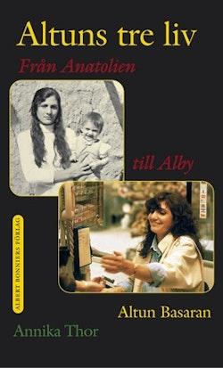 Altuns tre liv : från Anatolien till Alby