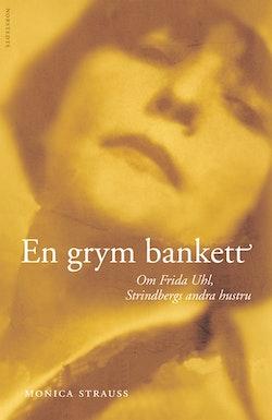 En grym bankett : Om Frida Uhl, Strindbergs andra hustru