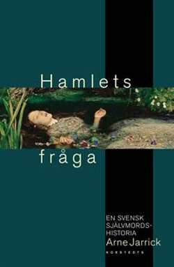 Hamlets fråga : En svensk självmordshistoria