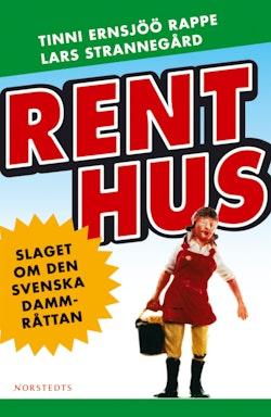 Rent hus : slaget om den svenska dammråttan