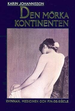 Den mörka kontinenten : kvinnan, medicinen och fin-de-siècle