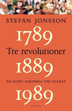 Tre revolutioner : en kort historia om folket : 1789, 1889, 1989
