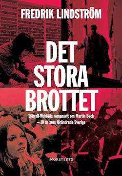 Det stora brottet : Sjöwall-Wahlöös romansvit om Martin Beck  - 10 år som förändrade Sverige.