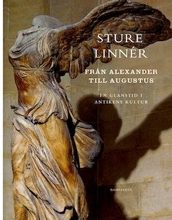 Från Alexander till Augustus : En glanstid i antikens kultur