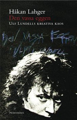 Den vassa eggen : Ulf Lundells kreativa kaos