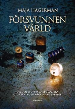 Försvunnen värld  : om den största arkeologiska utgrävningen någonsin i Sverige