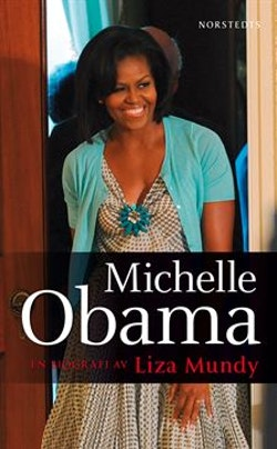 Michelle Obama : en biografi av Liza Mundy
