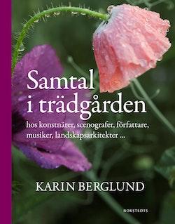 Samtal i trädgården : hos konstnärer, scenografer, författare, musiker, landskapsarkitekter ...