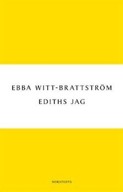 Ediths jag : Edith Södergran och modernismens födelse