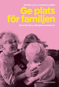 Ge plats för familjen : utveckla dina viktigaste relationer