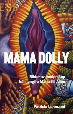 Mama Dolly : Bilder av moderskap från jungfru Maria till Alien