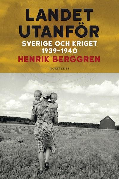 Landet utanför : Sverige och kriget 1939-1940